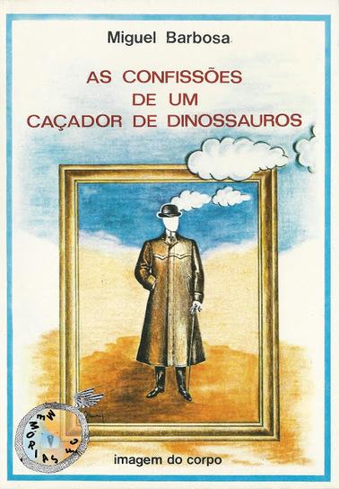 Memórias da Ficção Científica: As Confissões de um Caçador de Dinossauros - Miguel Barbosa (Colecção Imagem do Corpo, nº 2 - Ulmeiro, Maio de 1981) | Paraliteraturas + Pessoa, Borges e Lovecraft | Scoop.it