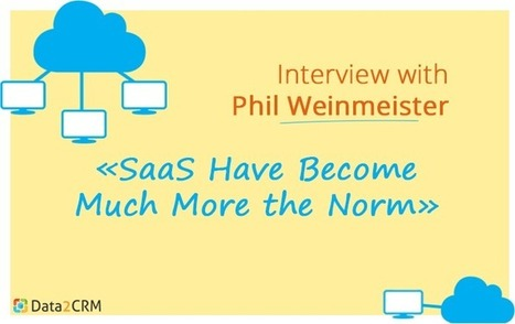 Interview with Phil Weinmeister: 'SaaS Have Become Much More the Norm' | CRM Data Migration Tips | Scoop.it
