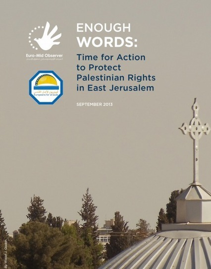 Euromid Observer Report: Enough Words: Time to Protect Palestinian Rights in East Jerusalem   Jerusalem   Scoop.it