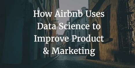 How Airbnb Uses Data Science to Improve Their Product and Marketing | Growth Insights from Growth Engine Labs | Scoop.it