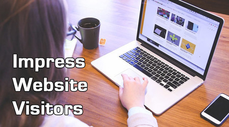 5 Easy Ways To Impress More Of Your Website Visitors | Famous Bloggers | Scoop.it