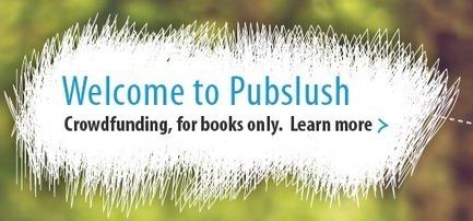 Pubslush Crowdfunds Books, Partners with Indie Publishers - Crowdfund Insider   La Gazzetta del Self-publishing   Scoop.it