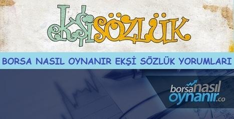 Borsa Nasıl Oynanır Ekşi Sözlük Yorumları ve Bilgileri | Borsanasiloynanir.co | Kişisel Gelişim | Scoop.it
