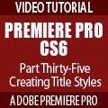 Premiere Pro CS6 Techniques: 35 Titles 3: Title Styles : Adobe Premiere Pro basics Tutorial | Digital Imaging & Pro Video | Scoop.it