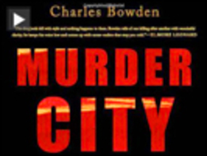 """Charles Bowden on """"Murder City: Ciudad Juárez and the Global Economy's New Killing Fields"""" 