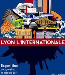 Expo : Lyon, l'internationale | La vie des SHS dans la métropole Lyon Saint-Etienne : veille recherche et enseignement | Scoop.it