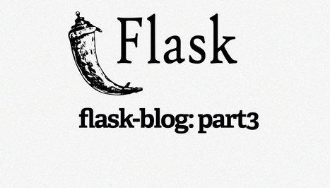 Building a Flask Blog: Part3 | Pypix | Pypix | Scoop.it