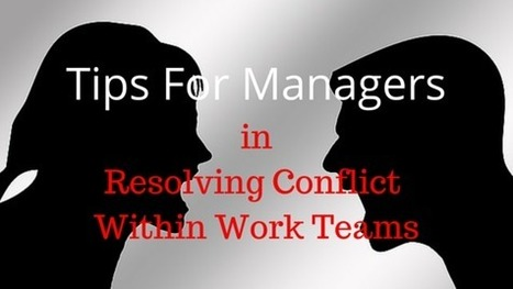 Tips for managers in resolving conflict within work teams   Leadership and Management Development in Business   Scoop.it