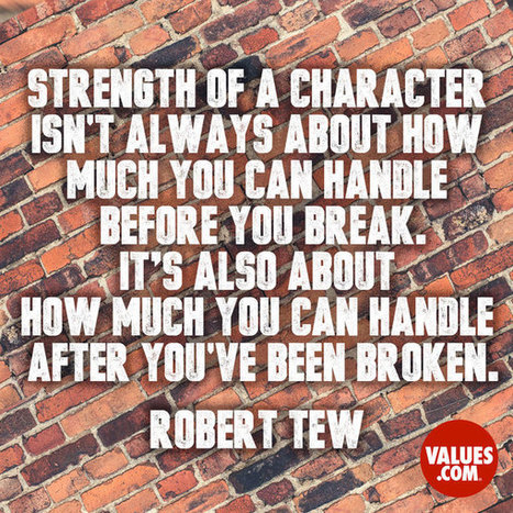 """""""Strength of a character isn't always about how much you can handle before you break. It's also about how much you can handle after you've been broken."""" 