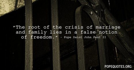 Pope John Paul II Quote: The root of the crisis of marriage and family... | Catholic | Scoop.it