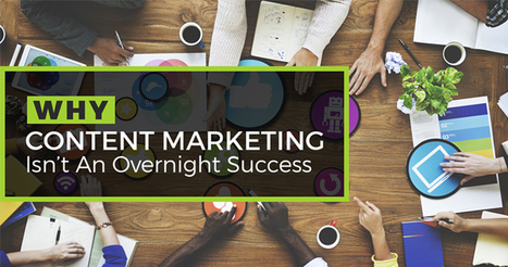 Why Content Marketing Isn't An Overnight Win | Social Media, SEO, Mobile, Digital Marketing | Scoop.it