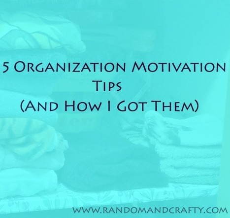 5 Organization Motivation Tips (And How I Got Them)   Home Maintenance Made Easy   Scoop.it