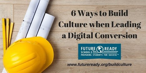 6 Ways to Build Culture When Leading a Digital Conversion | 21st Century School Libraries | Scoop.it