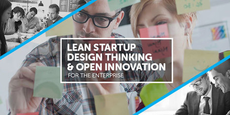Lean Startup, Design Thinking & Open Innovation for the Enterprise | Learning Happens Everywhere! | Scoop.it
