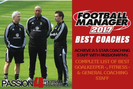 Best Football Manager 2017 Coaches - 5 Star Coaching Staff   Passion4FM   Football Manager 2017   Scoop.it