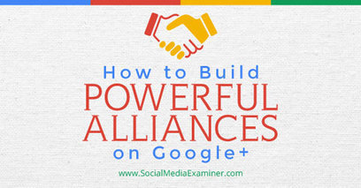 How to Build Powerful Alliances on Google+ | Everything Marketing You Can Think Of | Scoop.it