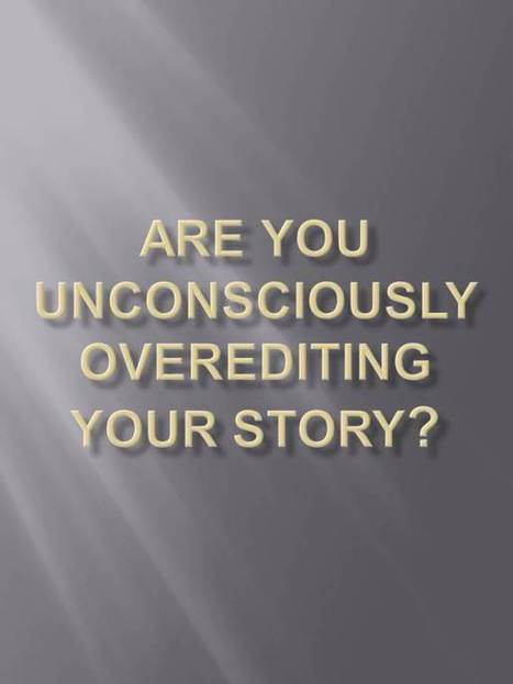 Are You Unconsciously Overediting Your Story? | Self Publishing Tips | Scoop.it