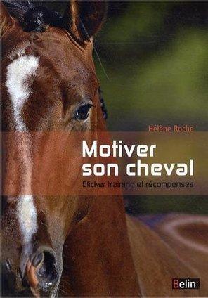 Un très bon livre : Motiver son cheval d'Hélène Roche | Equum.fr | Scoop.it