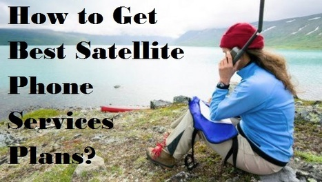 How to Get Best Satellite Phone Services Plans? | Technology | Scoop.it