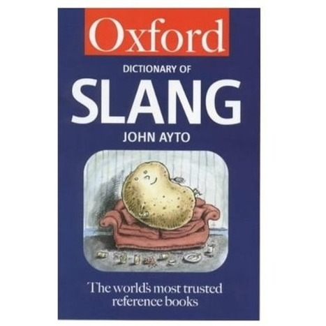 Oxford Dictionary Of Slang | 1001 Glossaries, dictionaries, resources | Scoop.it