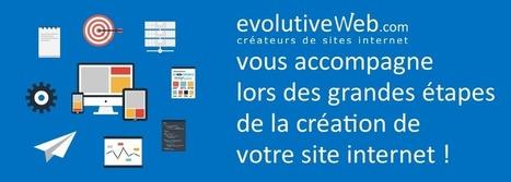 evolutiveWeb.com vous accompagne dans les grandes étapes de la création de votre site internet - Actualités - evolutiveWeb.com | Actus de l'agence, infos et conseils en e-communication et entrepreunariat | Scoop.it