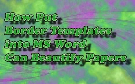 How Put Border Page Templates into MS Word Can Beautify Papers | Free Printables Templates to Download | Scoop.it