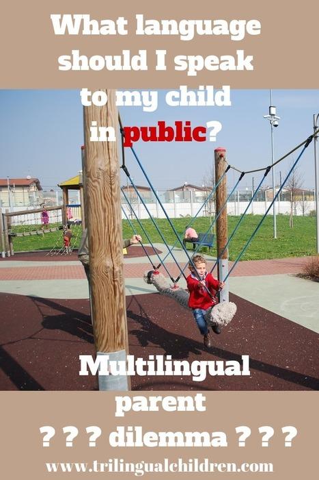 Raising a Trilingual Child: What language should I speak to my child in public? - Multilingual parent dilemma.   Raising Bilingual  Multilingual Child   Scoop.it
