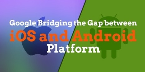 Google's Initiative to Knot Android and iOS Platform | Technology and Gadgets latest news | Scoop.it