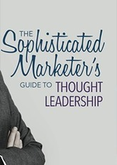 The Sophisticated Marketer's Guide To Thought Leadership | Content Marketing & Content Curation Tools For Brands | Scoop.it