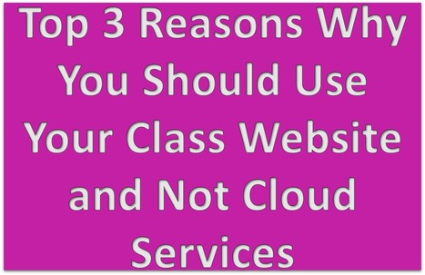 3 Reasons To Use A Class Website - Not Cloud Apps | MyWeb4Ed | MyWeb4Ed | Scoop.it
