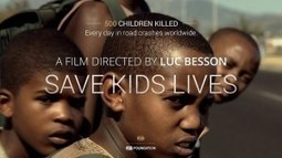 Prévention et sécurité routière : Save Kids Lives par Luc Besson | News | Agence Presse | Social Media Slant 4 Good | Scoop.it