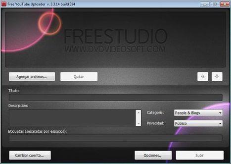 Free YouTube Uploader: software gratuito para subir vídeos, o lotes de ellos, a YouTube desde el Escritorio | WEBOLUTION! | Scoop.it