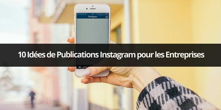 10 Idées de Publications Instagram pour les Entreprises | Emarketinglicious | Médias sociaux : Conseils, Astuces et stratégies | Scoop.it