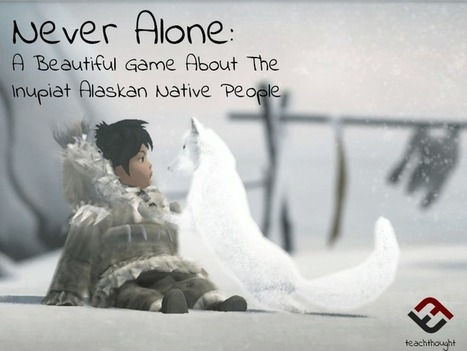 Never Alone: A Beautiful Game About The Inupiat Alaskan Native People - | TeachThought | Scoop.it