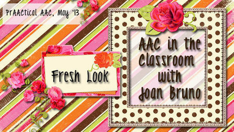 Fresh Look: AAC in the Classroom with Joan Bruno | Bridges to Communication | Scoop.it