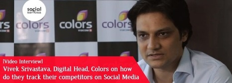 [Video Interview] Vivek Srivastava (@vivek3180), Digital Head, Colors TV, on Tracking Competition on Social Media | Digital-News on Scoop.it today | Scoop.it