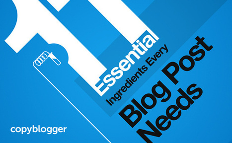 11 Essential Ingredients Every Blog Post Needs [Infographic] - Copyblogger | Marketing & Webmarketing | Scoop.it