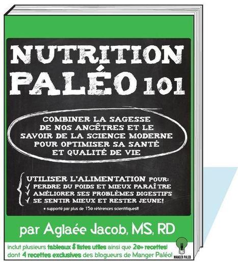 Critique de livre: Nutrition paléo 101 par Aglaée Jacob | Paléo Québec | Planète Paléo | Scoop.it