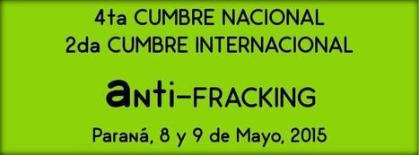 IV Cumbre Nacional Anti-Fracking - Paraná | No Al Fracking | Scoop.it