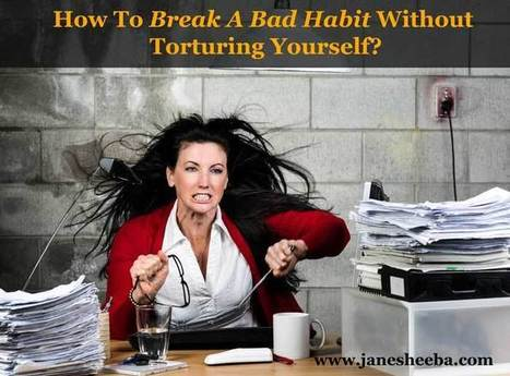 How To Break A Bad Habit Without Torturing Yourself? | Personal Development | Scoop.it