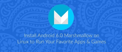 Install Android 6.0 Marshmallow on Linux to Run Apps & Games – FossBoss | mobile & embedded engineering | Scoop.it