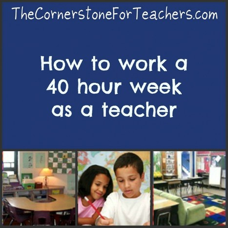 How to work a 40 hour week as a teacher | The Cornerstone | About Education and Technology | Scoop.it
