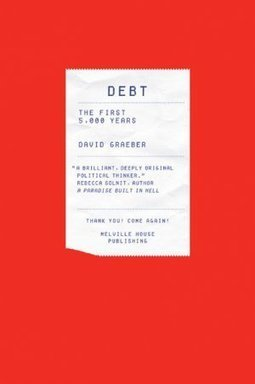 David Graeber Audio — Debt: The First 5,000 Years | Integral Business | Scoop.it