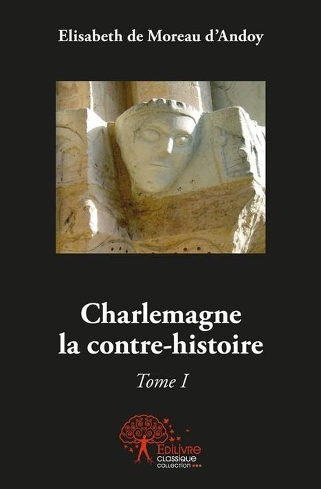 """Carlo Magno nacque e morì nelle Marche? Il libro """"Charlemagne la contre-histoire"""" lo rivela   Le Marche un'altra Italia   Scoop.it"""