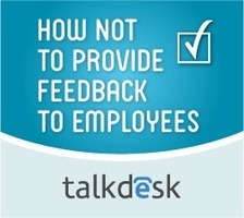 How NOT to Provide Feedback to Employees | Talkdesk | Call Center Management | Scoop.it