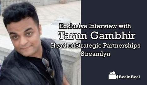 Exclusive Interview with Tarun Gambhir - Head of Strategic Partnerships Streamlyn | Internet Marketing | Scoop.it