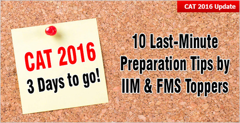 CAT 2016: 3 days to go! 10 last-minute preparation tips by IIM Ahmedabad, Bangalore & FMS toppers | CAT 2016, IIFT, CMAT 2017, XAT 2017, NMAT, MAT, SNAP, MAH CET, TISSNET, CAT Preparation Material, MBA In India, MBA Colleges in India,  CAT Exams, GMAT Preparation Material, MBA Abroad | Scoop.it