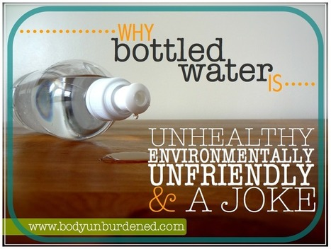 Why bottled water is unhealthy, environmentally unfriendly, & a joke | Healthy Recipes and Tips for Healthy Living | Scoop.it