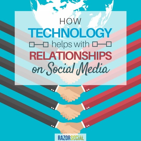How technology helps with relationships on social media | Razorsocial | Scoop.it