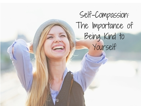Self-Compassion: The Importance of Being Kind to Yourself | Empathy and Compassion | Scoop.it